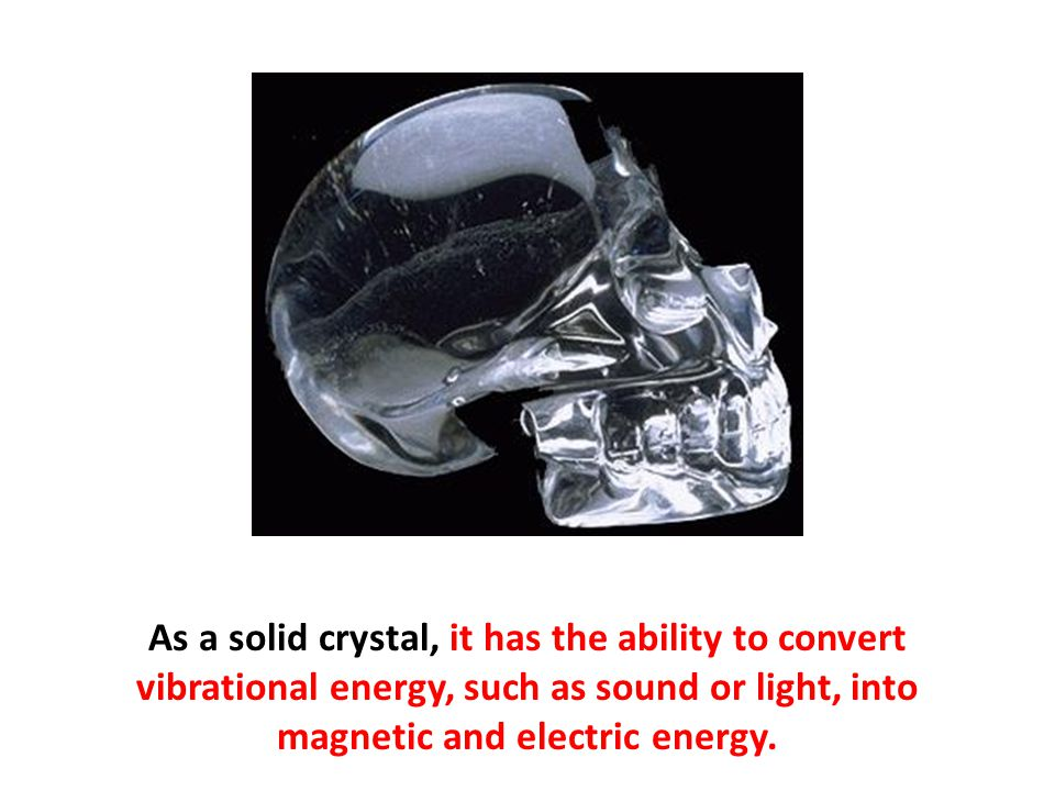 As a solid crystal, it has the ability to convert vibrational energy, such as sound or light, into magnetic and electric energy.