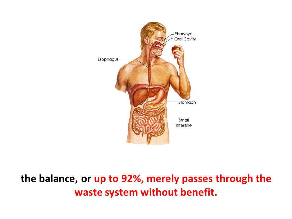 the balance, or up to 92%, merely passes through the waste system without benefit.
