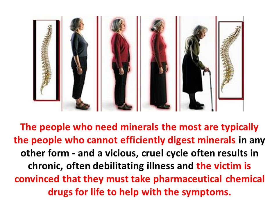The people who need minerals the most are typically the people who cannot efficiently digest minerals in any other form - and a vicious, cruel cycle often results in chronic, often debilitating illness and the victim is convinced that they must take pharmaceutical chemical drugs for life to help with the symptoms.