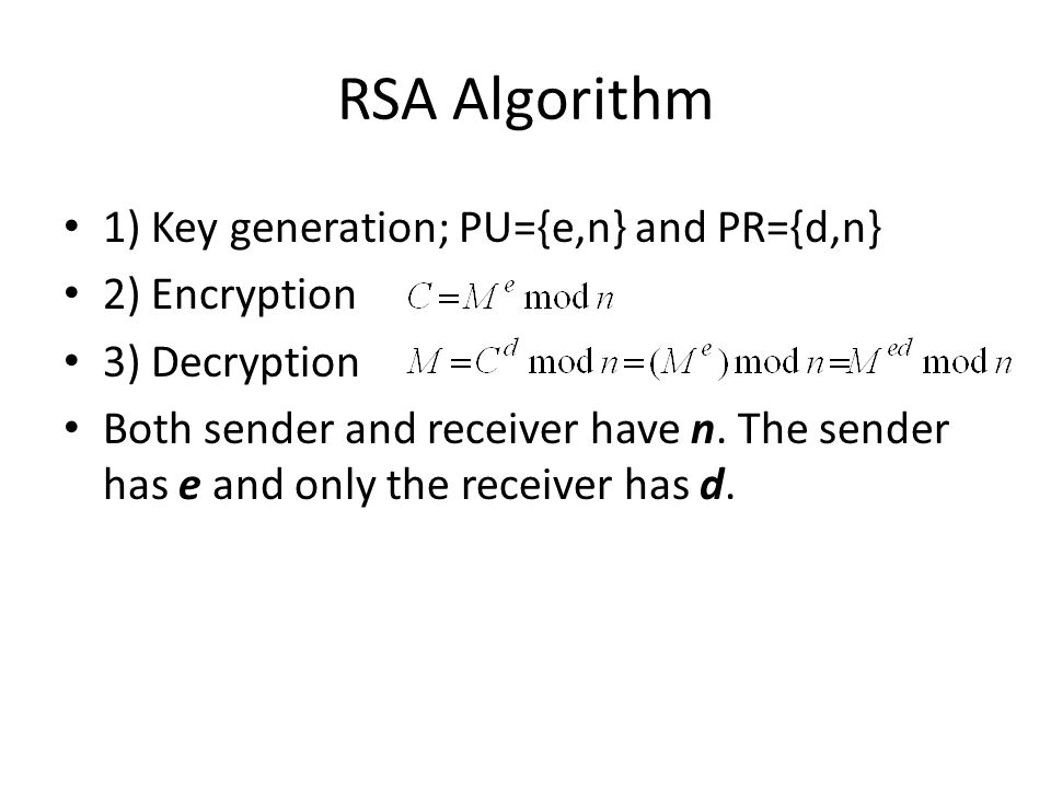 RSA Algorithm 1) Key generation; PU={e,n} and PR={d,n} 2) Encryption