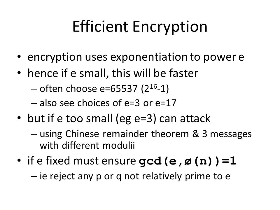 Efficient Encryption encryption uses exponentiation to power e