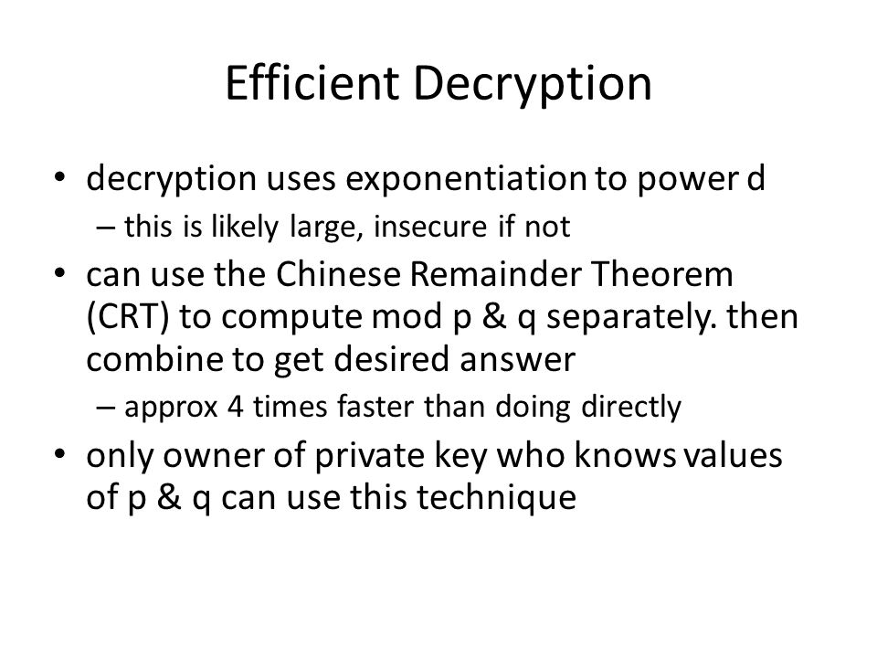 Efficient Decryption decryption uses exponentiation to power d