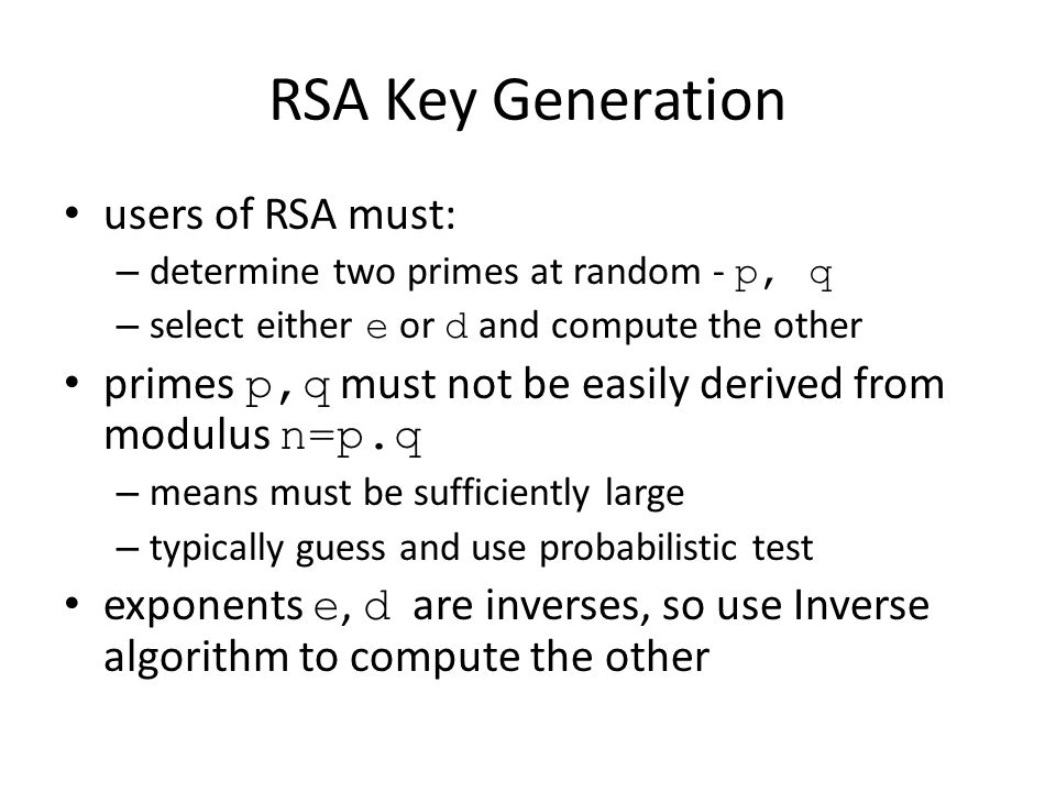 RSA Key Generation users of RSA must: