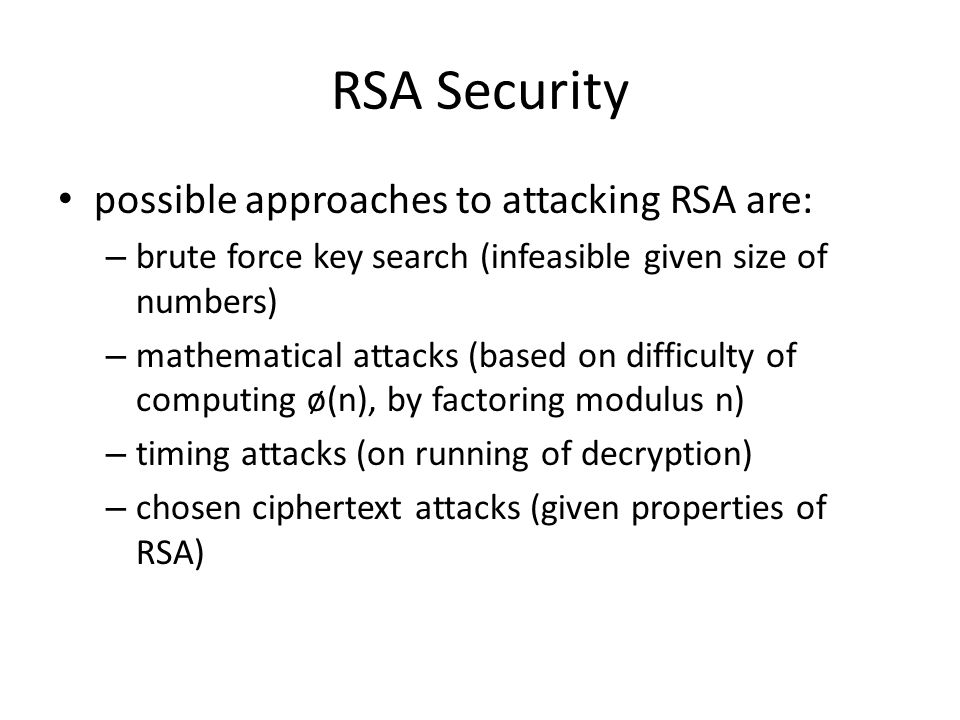 RSA Security possible approaches to attacking RSA are: