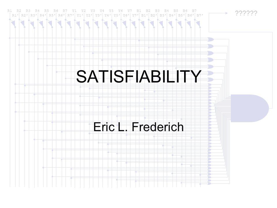 SATISFIABILITY Eric L. Frederich
