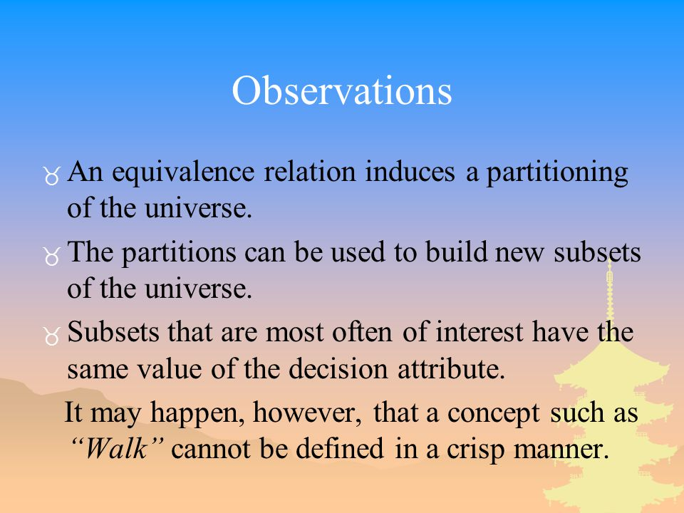 Observations An equivalence relation induces a partitioning of the universe. The partitions can be used to build new subsets of the universe.