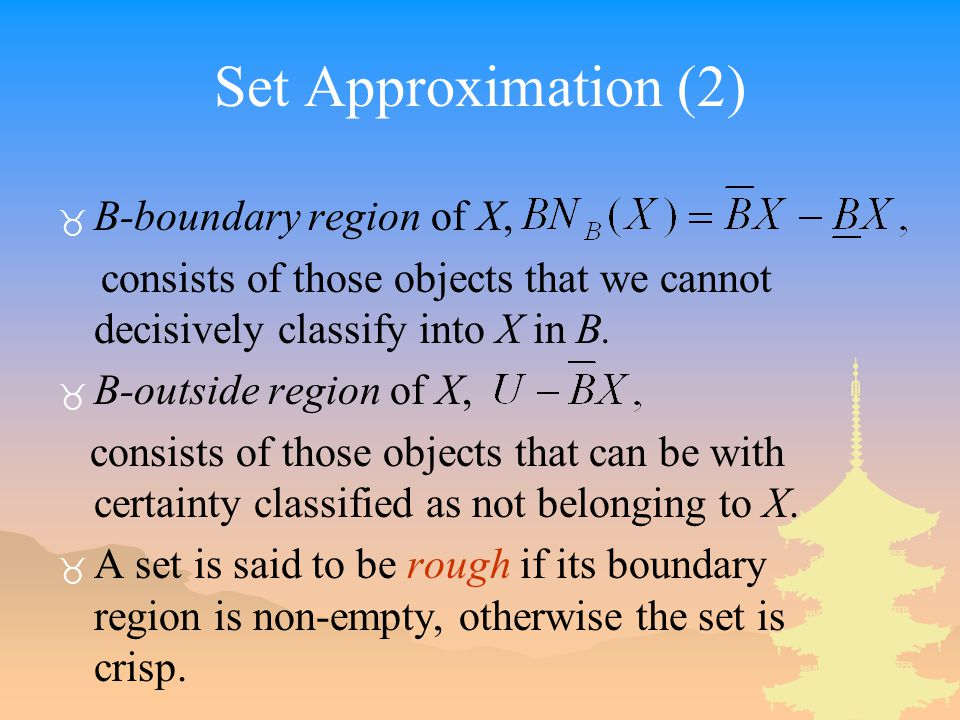Set Approximation (2) B-boundary region of X,