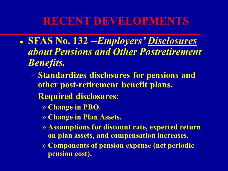 RECENT DEVELOPMENTS SFAS No. 132 --Employers' Disclosures about Pensions and Other Postretirement Benefits.