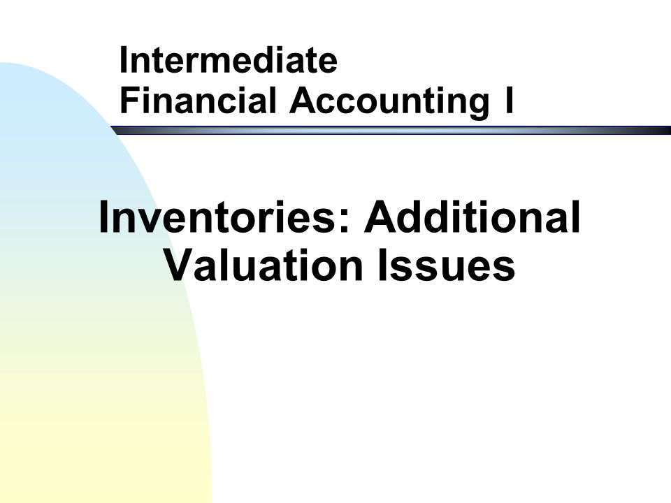 Inventories: Additional Valuation Issues