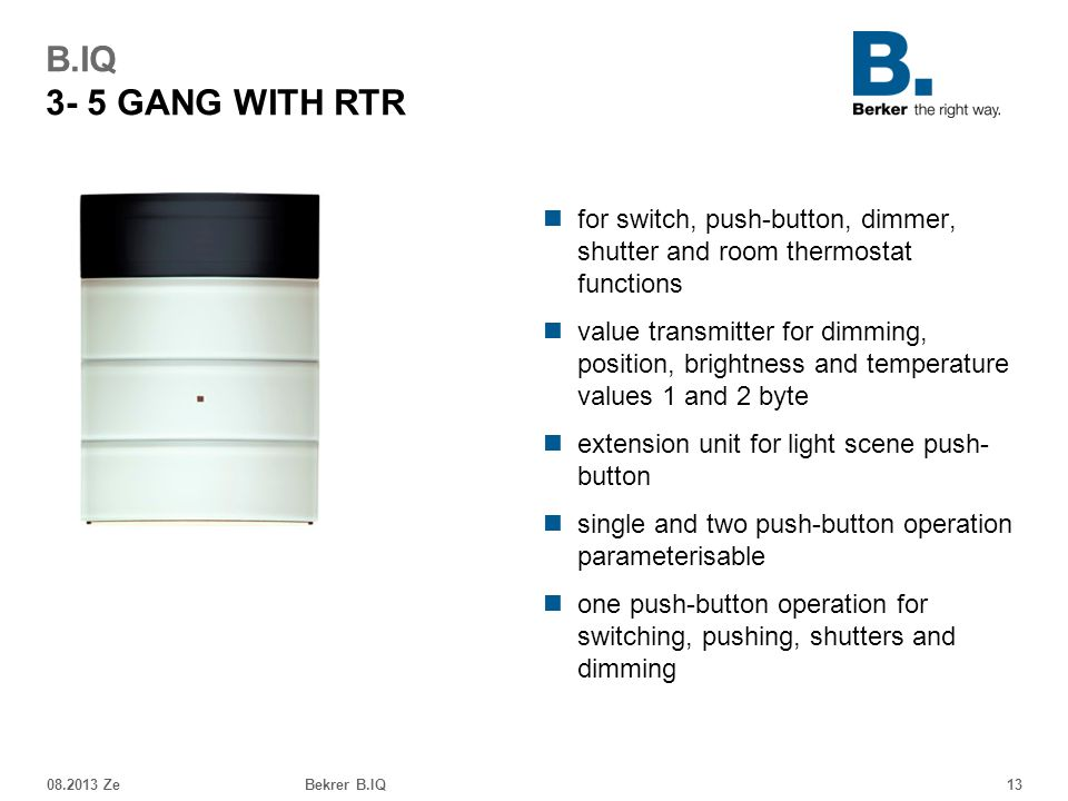 B.IQ 3- 5 GANG WITH RTR for switch, push-button, dimmer, shutter and room thermostat functions.