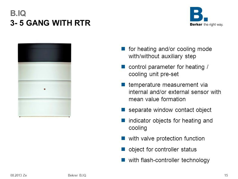 B.IQ 3- 5 GANG WITH RTR for heating and/or cooling mode with/without auxiliary step. control parameter for heating / cooling unit pre-set.