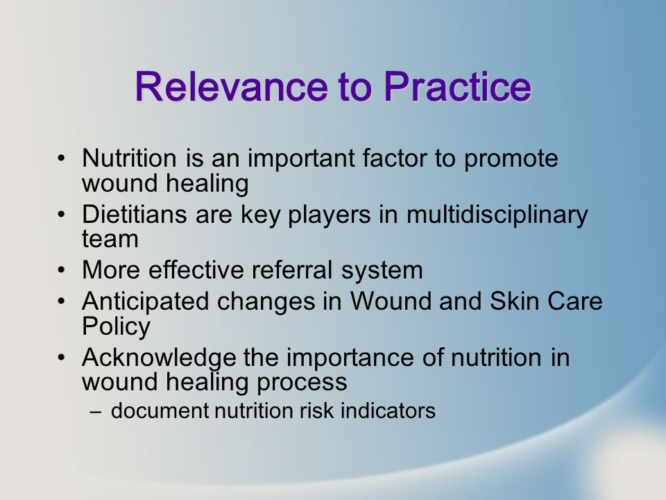 Relevance to Practice Nutrition is an important factor to promote wound healing. Dietitians are key players in multidisciplinary team.