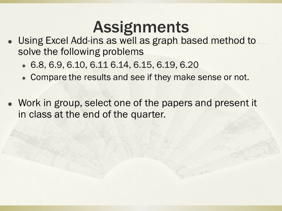 Assignments Using Excel Add-ins as well as graph based method to solve the following problems. 6.8, 6.9, 6.10, 6.11 6.14, 6.15, 6.19, 6.20.