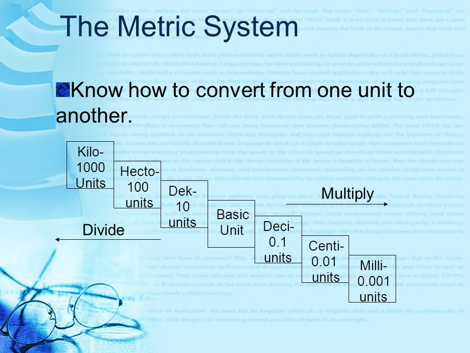 The Metric System Know how to convert from one unit to another.
