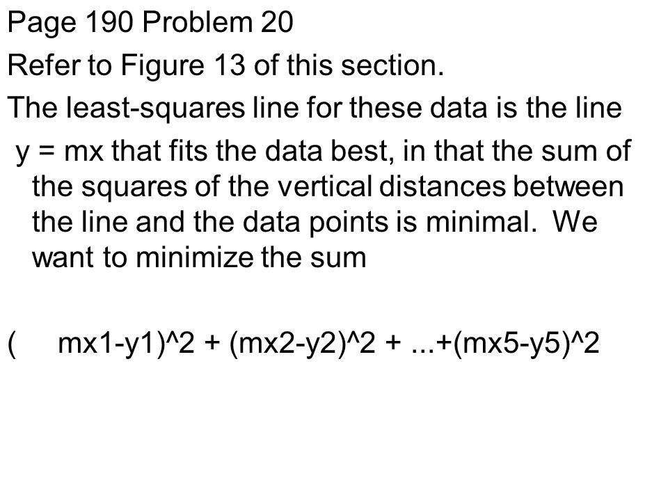 Page 190 Problem 20 Refer to Figure 13 of this section. The least-squares line for these data is the line.