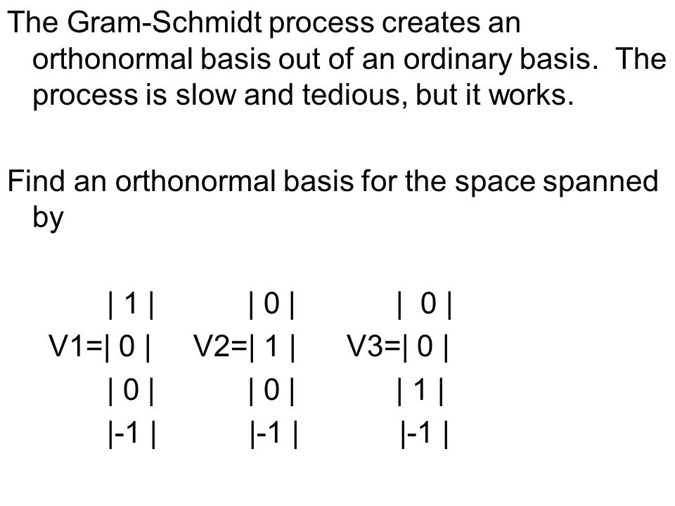 The Gram-Schmidt process creates an orthonormal basis out of an ordinary basis. The process is slow and tedious, but it works.