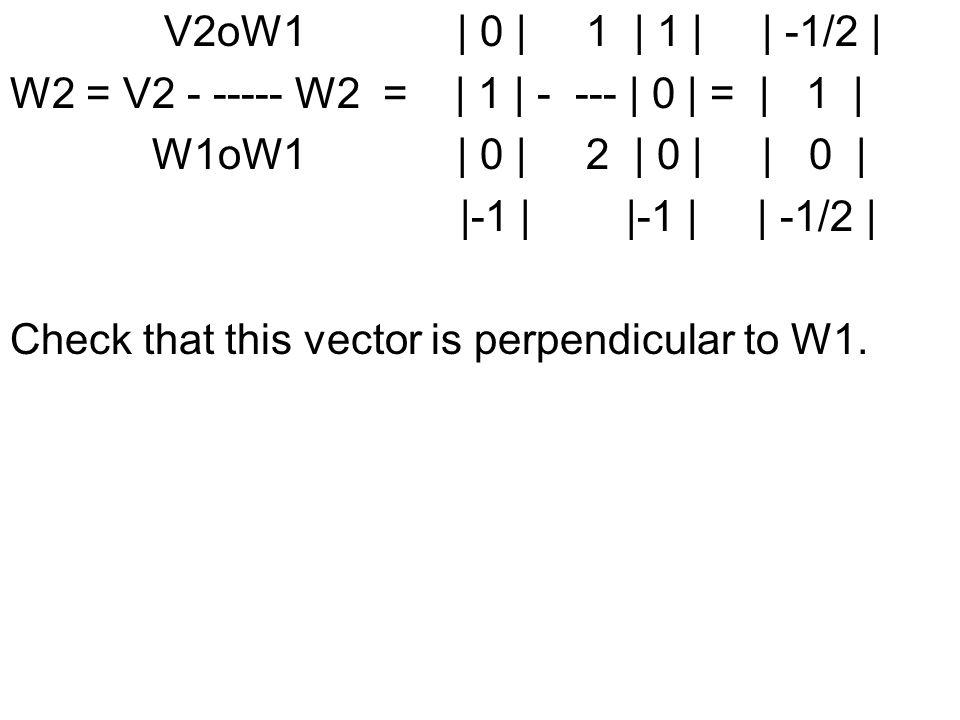 V2oW1 | 0 | 1 | 1 | | -1/2 | W2 = V2 - ----- W2 = | 1 | - --- | 0 | = | 1 |