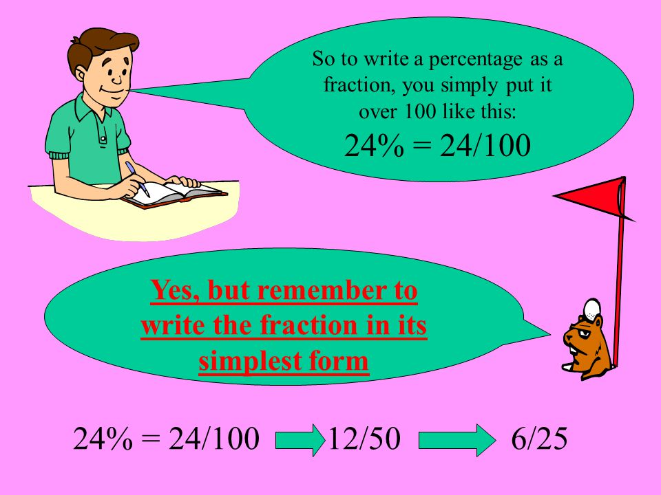 Yes, but remember to write the fraction in its simplest form