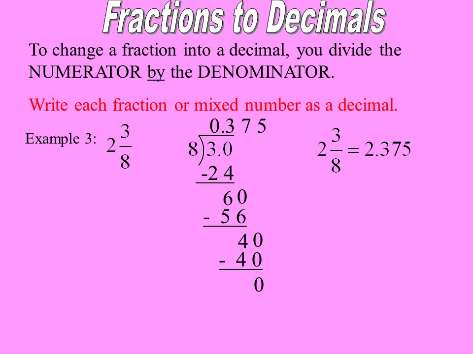 Fractions to Decimals 0. 3 7 5 -2 4 6 - 5 6 4 - 4 0