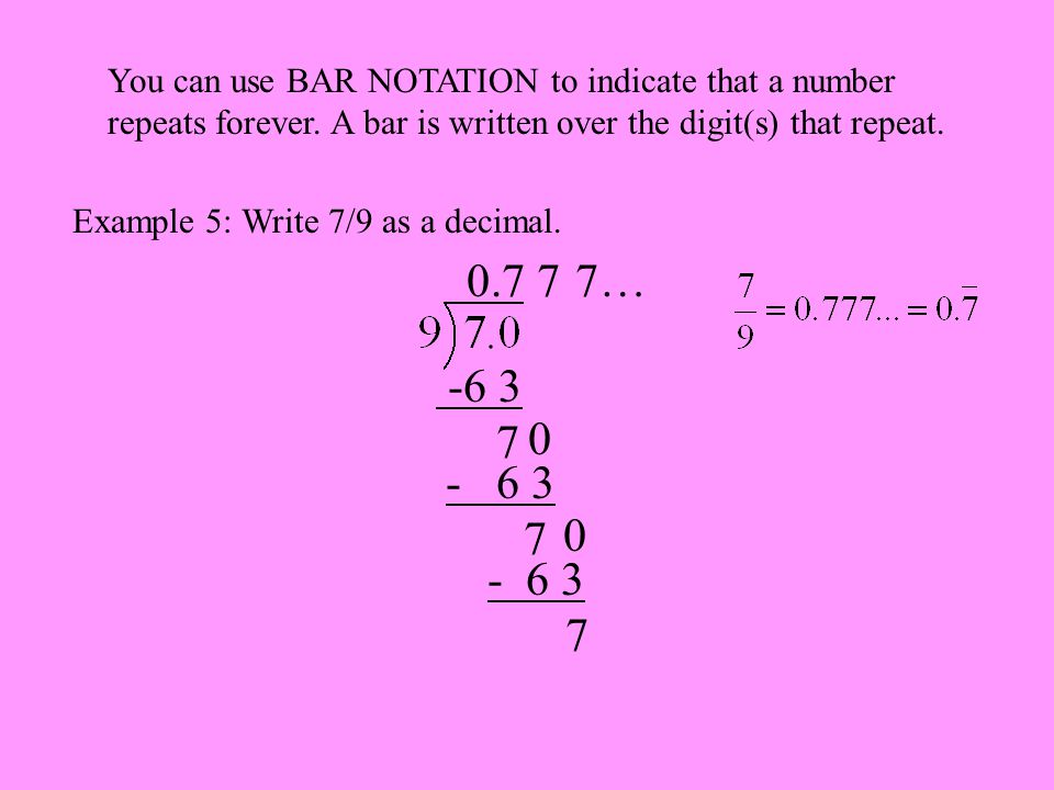 You can use BAR NOTATION to indicate that a number repeats forever