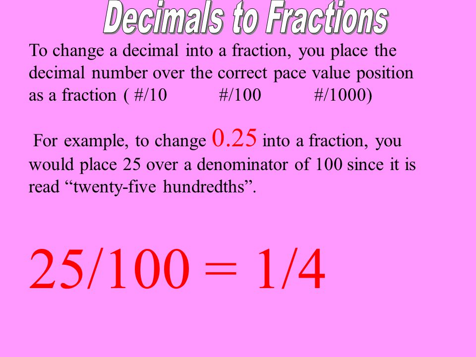 25/100 = 1/4 Decimals to Fractions