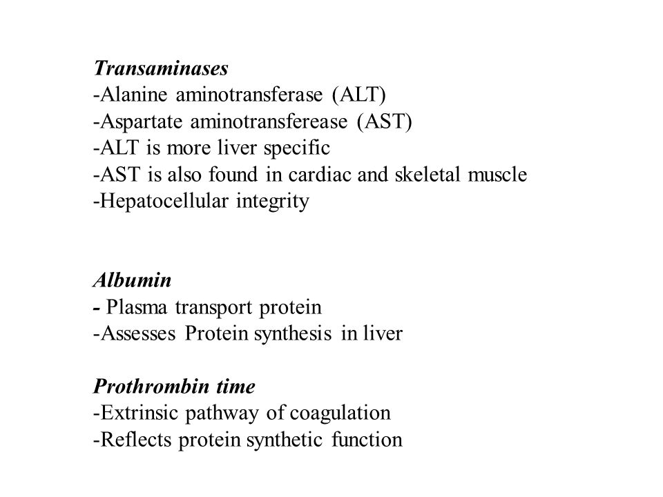 Transaminases -Alanine aminotransferase (ALT) -Aspartate aminotransferease (AST) -ALT is more liver specific.