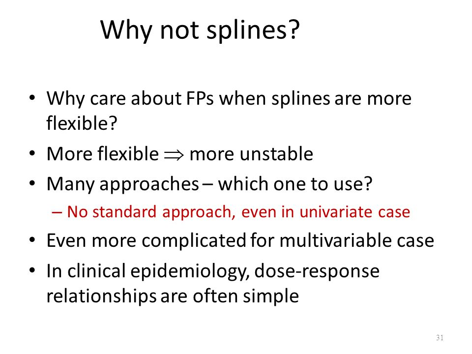 Why not splines Why care about FPs when splines are more flexible