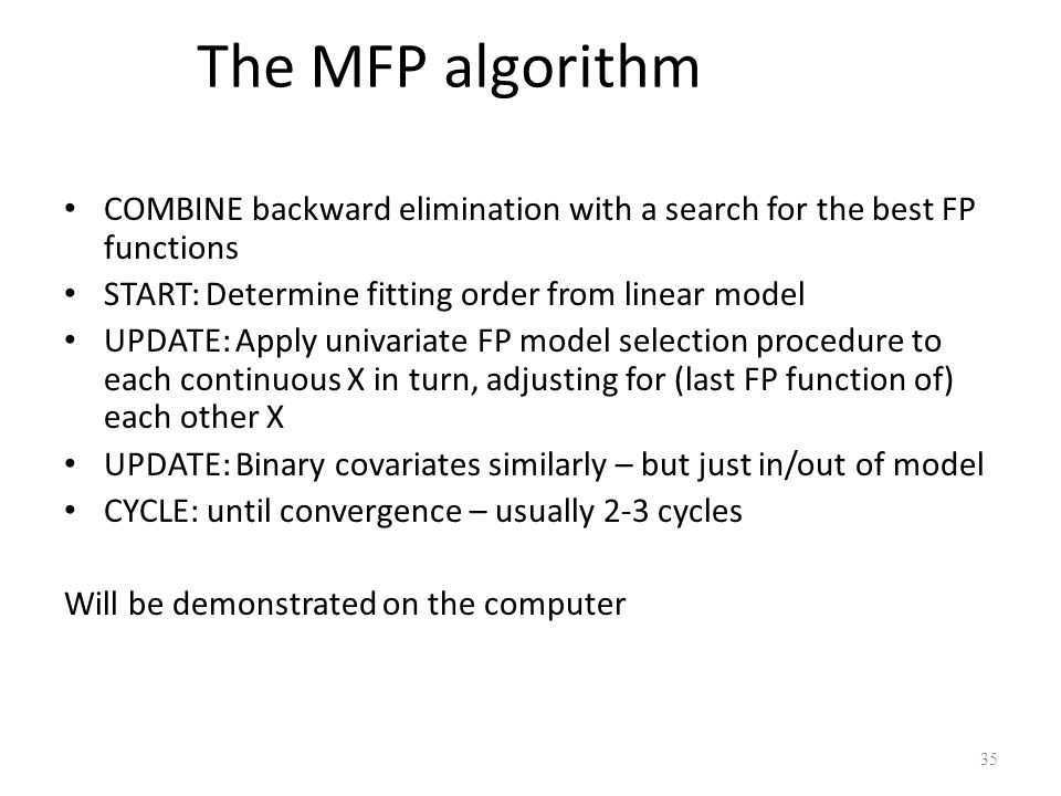 The MFP algorithm COMBINE backward elimination with a search for the best FP functions. START: Determine fitting order from linear model.