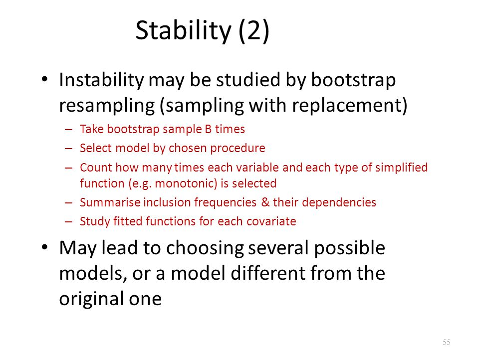 Stability (2) Instability may be studied by bootstrap resampling (sampling with replacement) Take bootstrap sample B times.