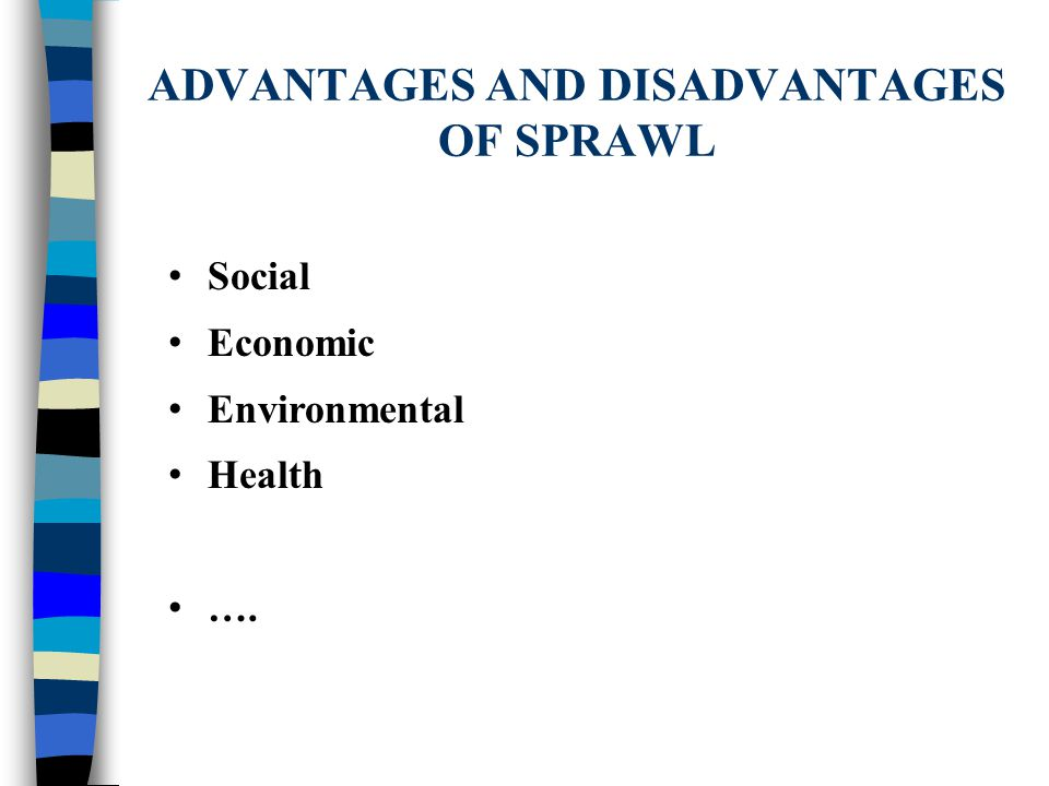 ADVANTAGES AND DISADVANTAGES OF SPRAWL