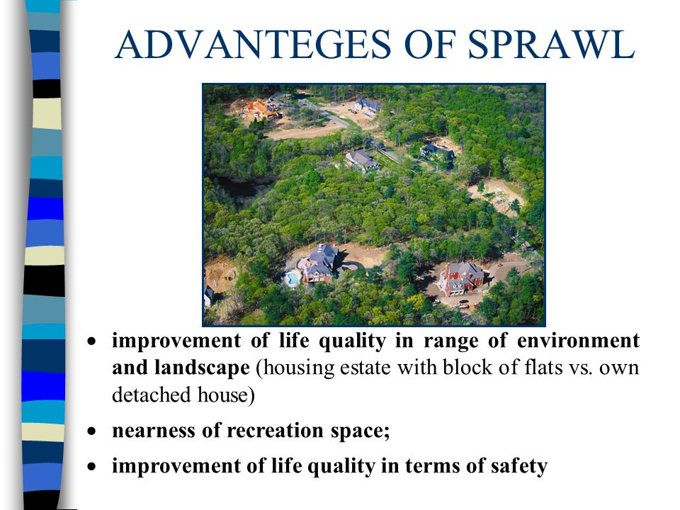 ADVANTEGES OF SPRAWL improvement of life quality in range of environment and landscape (housing estate with block of flats vs. own detached house)