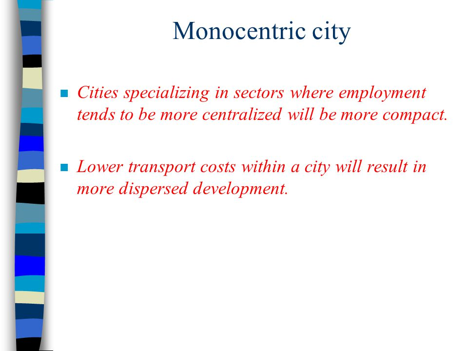 Monocentric city Cities specializing in sectors where employment tends to be more centralized will be more compact.