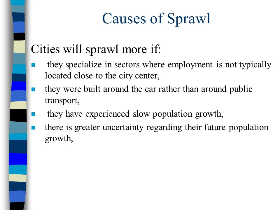 Causes of Sprawl Cities will sprawl more if: