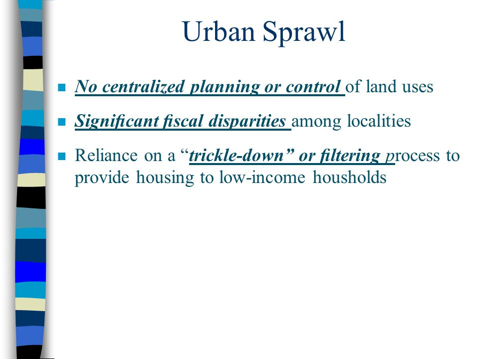 Urban Sprawl No centralized planning or control of land uses