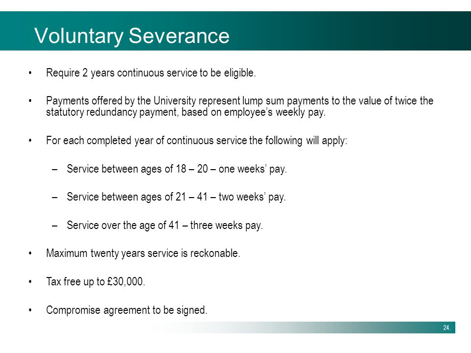 Voluntary Severance Require 2 years continuous service to be eligible.