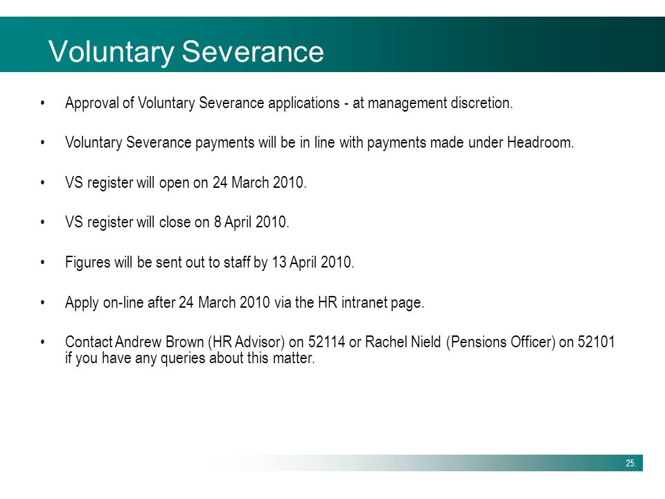 Voluntary Severance Approval of Voluntary Severance applications - at management discretion.