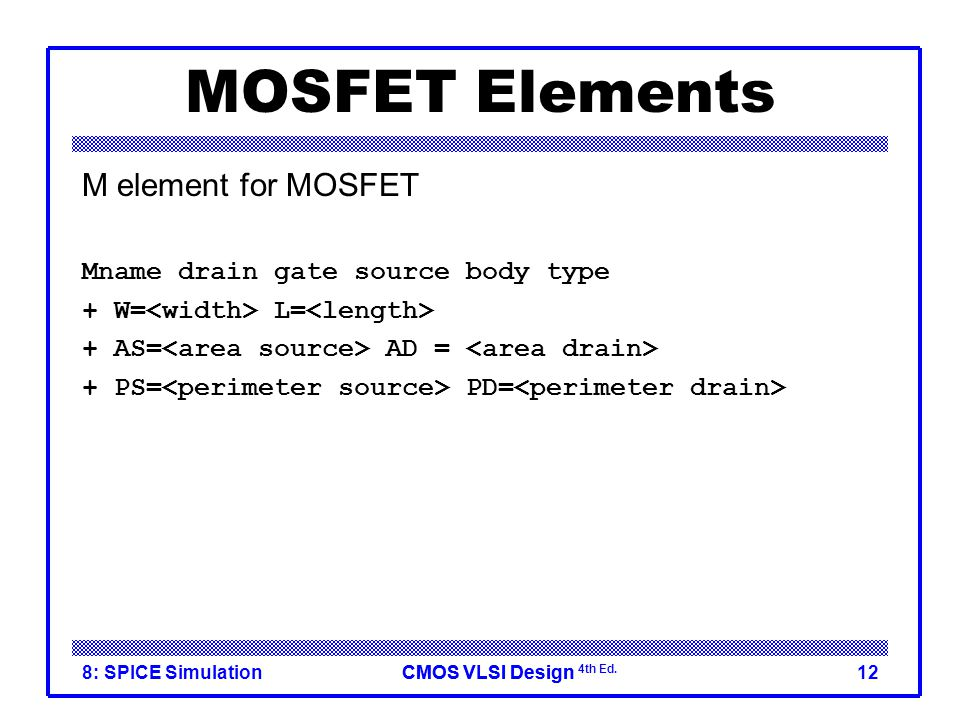MOSFET Elements M element for MOSFET Mname drain gate source body type
