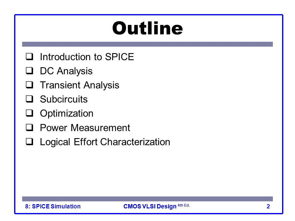 Outline Introduction to SPICE DC Analysis Transient Analysis