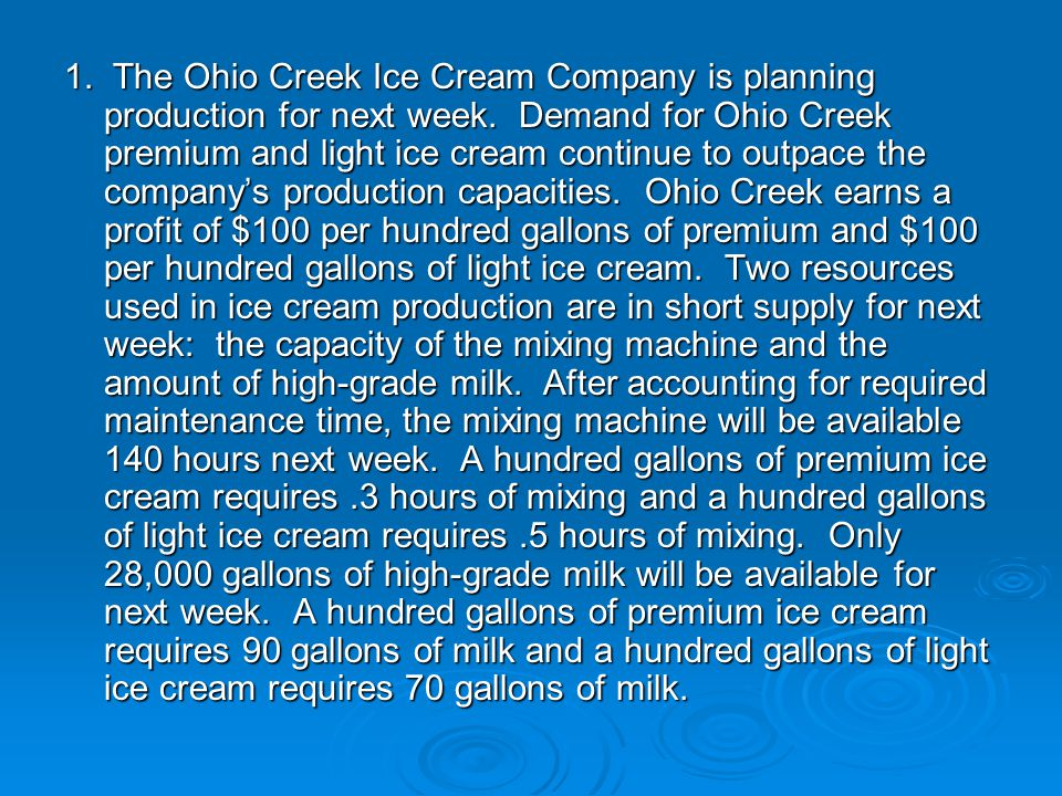 1. The Ohio Creek Ice Cream Company is planning production for next week.