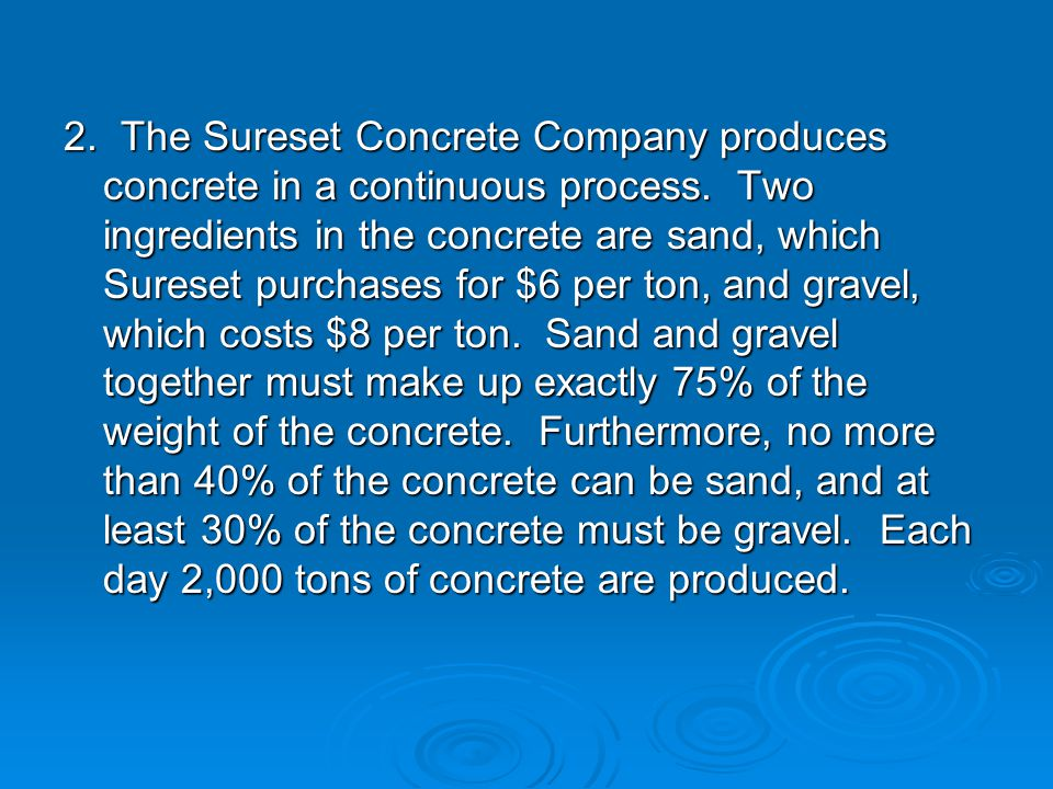 2. The Sureset Concrete Company produces concrete in a continuous process.