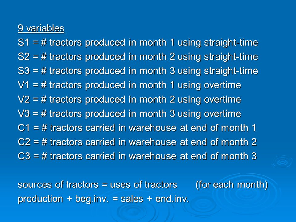 9 variables S1 = # tractors produced in month 1 using straight-time. S2 = # tractors produced in month 2 using straight-time.