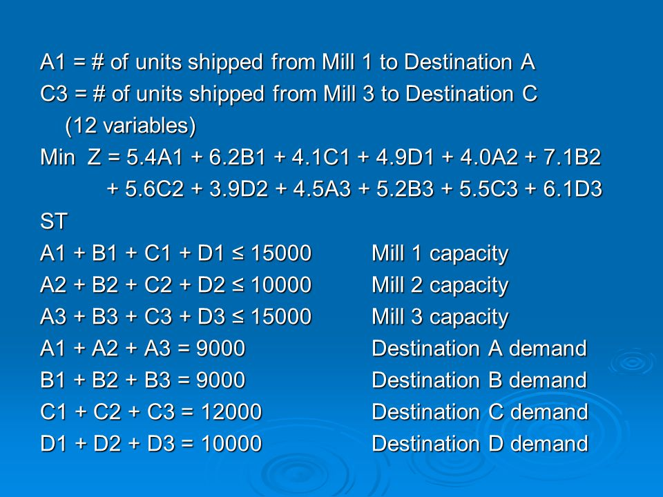 A1 = # of units shipped from Mill 1 to Destination A
