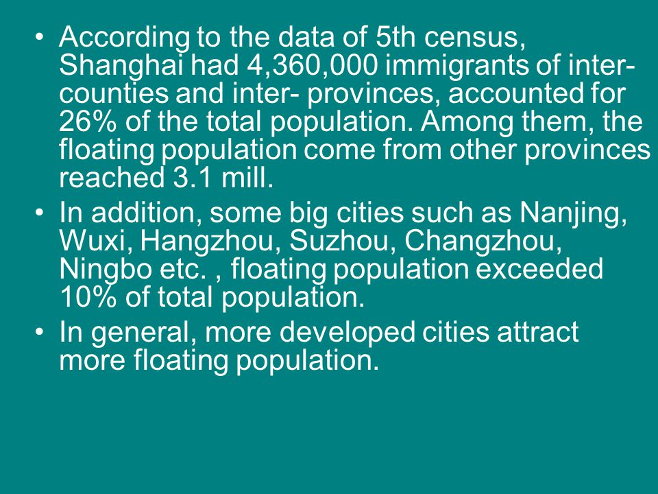 According to the data of 5th census, Shanghai had 4,360,000 immigrants of inter-counties and inter- provinces, accounted for 26% of the total population. Among them, the floating population come from other provinces reached 3.1 mill.