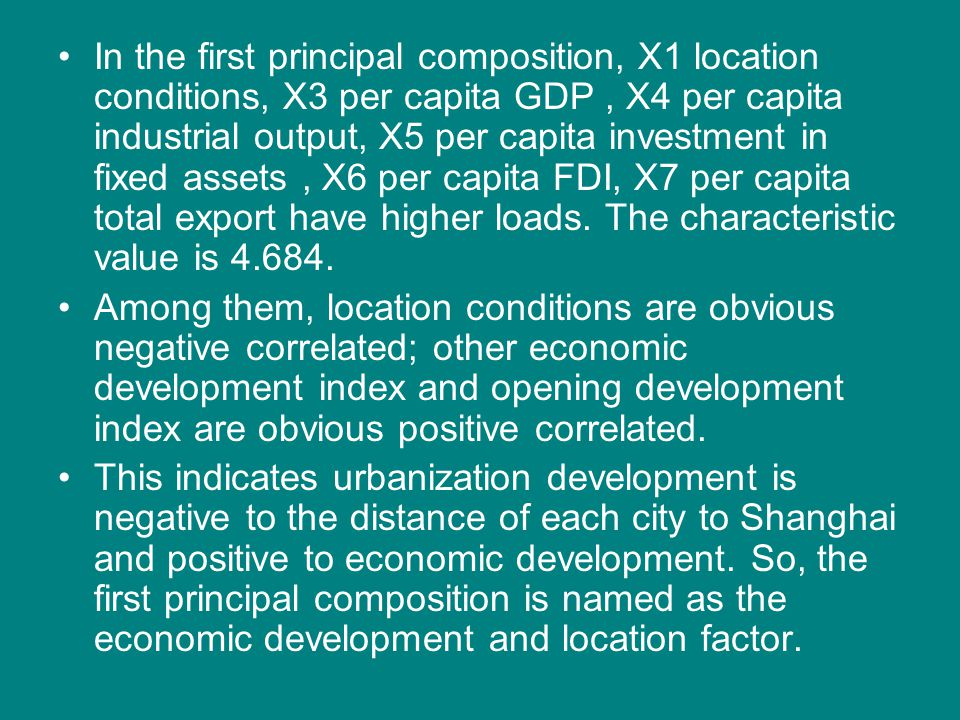 In the first principal composition, X1 location conditions, X3 per capita GDP , X4 per capita industrial output, X5 per capita investment in fixed assets , X6 per capita FDI, X7 per capita total export have higher loads. The characteristic value is 4.684.