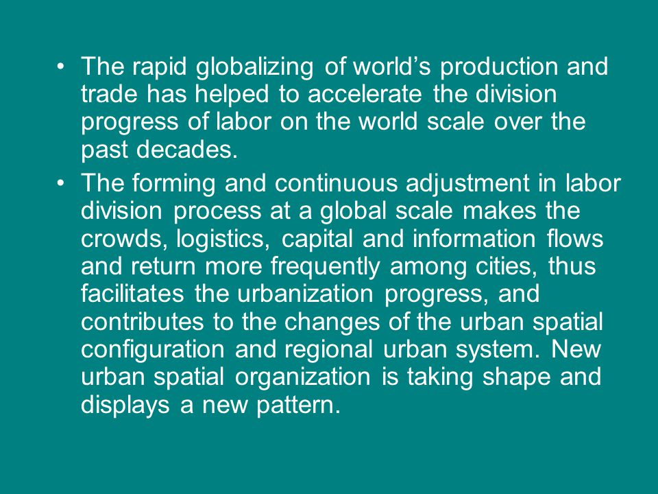 The rapid globalizing of world's production and trade has helped to accelerate the division progress of labor on the world scale over the past decades.