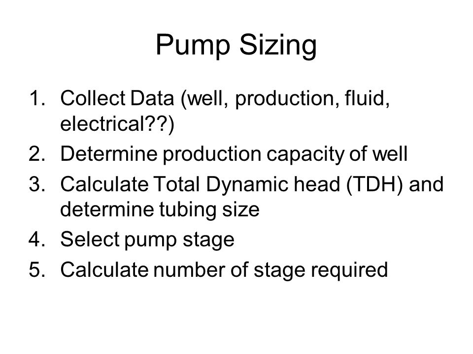 Pump Sizing Collect Data (well, production, fluid, electrical )