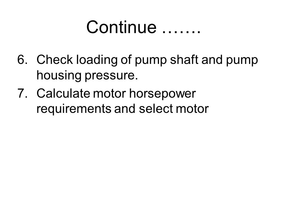 Continue ……. Check loading of pump shaft and pump housing pressure.