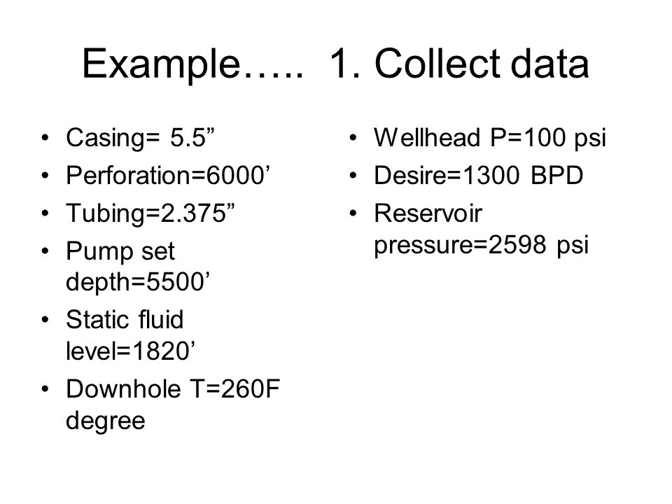 Example….. 1. Collect data Casing= 5.5 Perforation=6000'