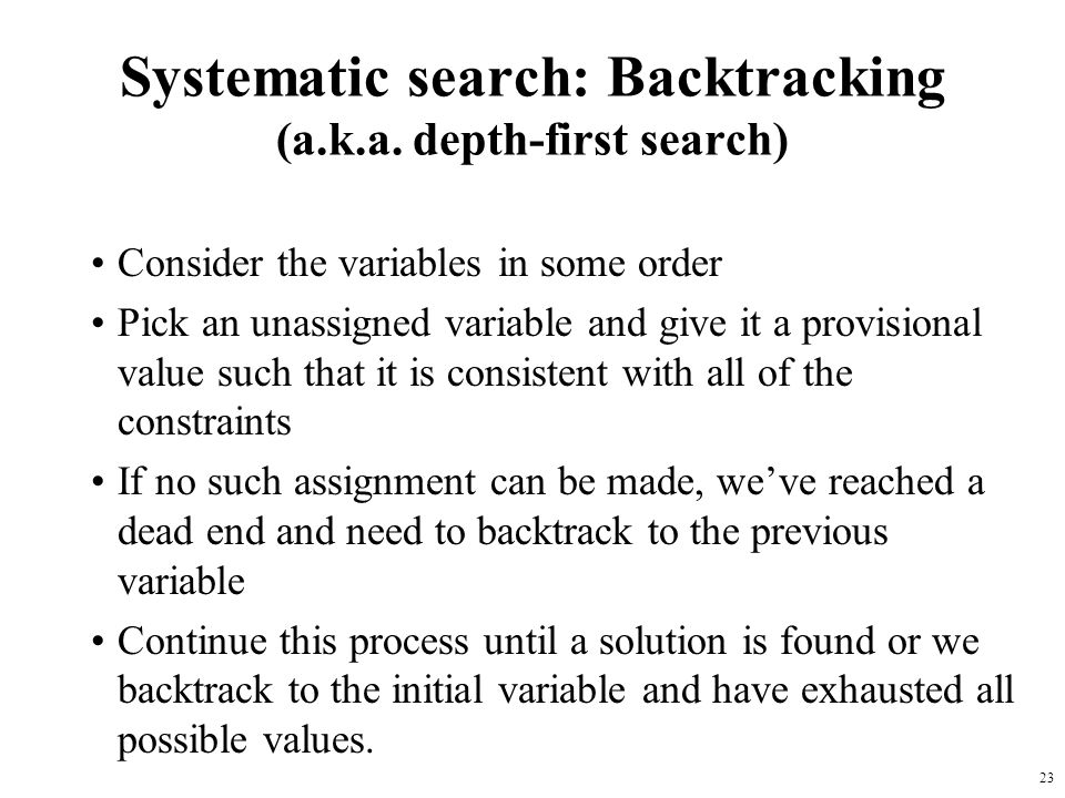 Systematic search: Backtracking (a.k.a. depth-first search)