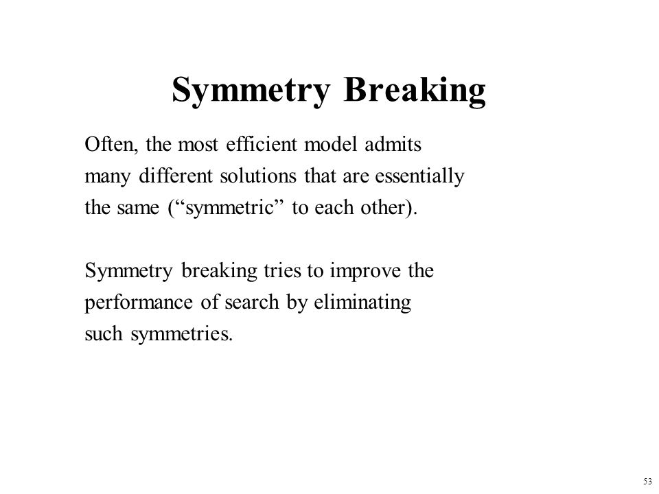 Symmetry Breaking Often, the most efficient model admits